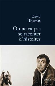 vignette de 'On ne va pas se raconter d'histoires (David Thomas)'