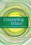 Counseling Ethics : Philosophical and Professional Foundations (Paperback)--by Christin Jungers [2012 Edition]