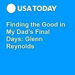 Finding the Good in My Dad's Final Days: Glenn Reynolds | Glenn Harlan Reynolds