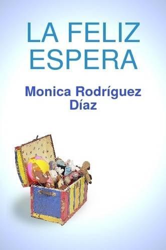 La Feliz Espera  [Rodríguez Díaz, Monica] (Tapa Blanda)