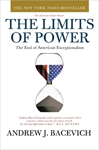 09b9d9118ad Amazon.com: The Limits of Power: The End of American Exceptionalism  (American Empire Project) (9780805090161): Andrew J. Bacevich: Books