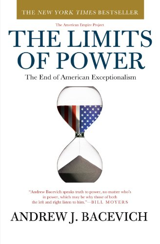 The Limits of Power: The End of American Exceptionalism (American Empire Project)