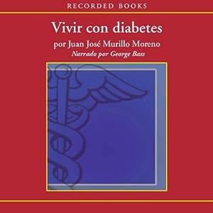 Vivir con diabetes [Living With Diabetes (Texto Completo)] Audiobook