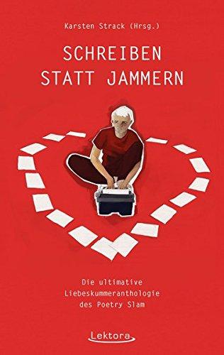 Schreiben statt Jammern: Die ultimative Liebeskummeranthologie des Poetry Slam