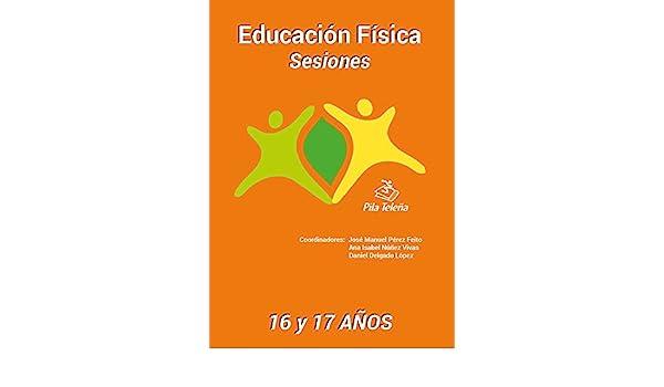 Amazon.com: Educación Física SESIONES 16 y 17 años (Spanish Edition) eBook: José Manuel Pérez Feito, Ana Isabel Núñez Vivas, Daniel Delgado López: Kindle ...