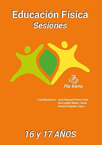 Educación Física SESIONES 16 y 17 años (Spanish Edition) by [Pérez Feito,
