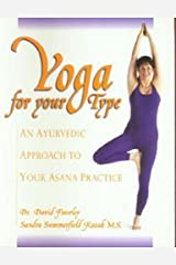 Yoga for your Type: An Ayurvedic Approach to Your Asana Practice Kindle Edition