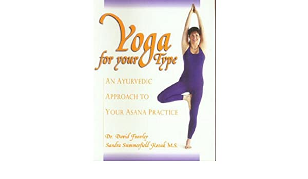Yoga for your Type: An Ayurvedic Approach to Your Asana ...