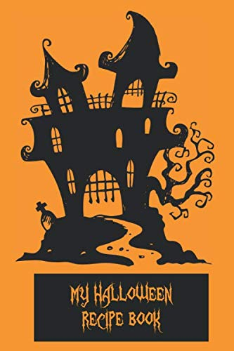 Halloween Recipes For Kids Party (My Halloween Recipe Book: A Blank Recipe Logbook And Journal To Record Your Delicious Halloween Party Kitchen)