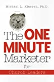 The One-Minute Marketer for Church Leaders, Michael L. Klassen, 1594671907