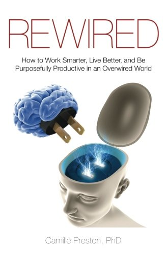 Rewired: How to Work Smarter, Live Better, and Be Purposefully Productive in an Overwired World