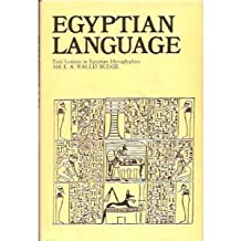 Egyptian Language: Easy Lessons in Egyptian Hieroglyphics with Sign List