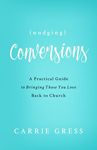Nudging Conversions: A Practical Guide to Bringing Those You Love Back to the Church PDF