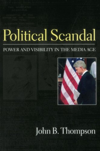 Political Scandal: Power and Visability in the Media Age