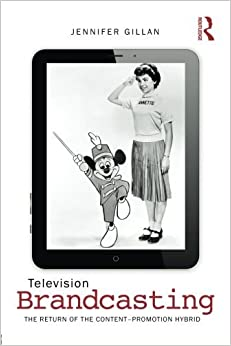 Book Television Brandcasting: The Return of the Content-Promotion Hybrid by Jennifer Gillan (2014-12-05)