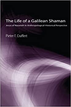 The Life of a Galilean Shaman: Jesus of Nazareth in Anthropological-Historical Perspective (Matrix, the Bible in Mediterranean Context) by Pieter F. Craffert (2008-01-01)