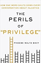 "The Perils of ""Privilege"": Why Injustice Can't Be Solved by Accusing Others of Advantage"
