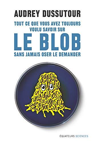 Tout ce que vous avez toujours voulu savoir sur le blob sans jamais oser le demander (Hors collection) (French Edition)