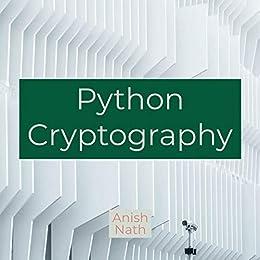 Amazon com: Python Cryptography eBook: Anish Nath: Kindle Store
