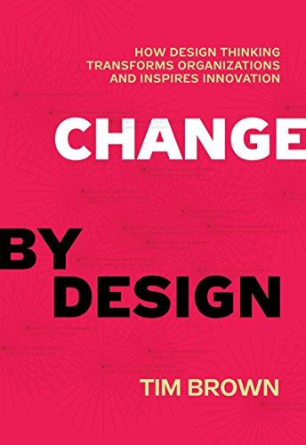 Change by Design: How Design Thinking Transforms Organizations and Inspires ()