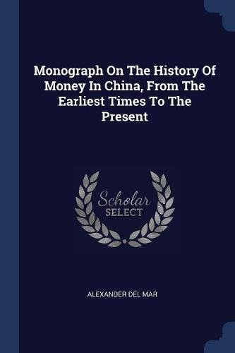 Download Monograph On The History Of Money In China, From The Earliest Times To The Present pdf epub
