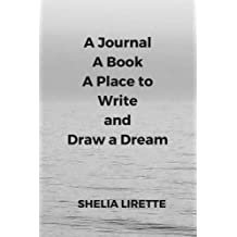 A Journal, A Book, A Place to Write and Draw a Dream: Black and White Version