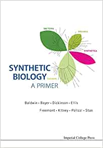 SYNTHETIC BIOLOGY - A PRIMER: Paul S. Freemont, Richard I