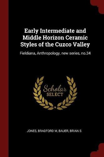 Early Intermediate and Middle Horizon Ceramic Styles of the Cuzco Valley: Fieldiana, Anthropology, new series, - Cuzco Ceramic