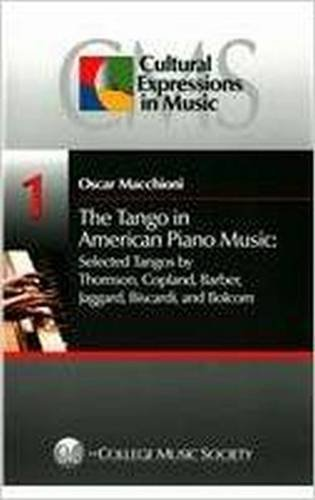 The Tango in American Music: Selected Tangos by Thomson, Copland, Barber, Jaggard, Biscardi, and Bolcom (Cultural Expressions in Music)