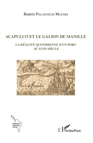acapulco-et-le-galion-de-manille-la-realite-quotidienne-dun-port-au-xviie-siecle-french-edition
