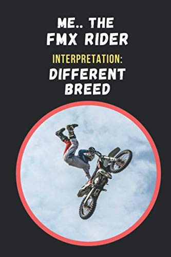 (Me, The FMX Rider. Interpretation: Different Breed: Novelty Lined Notebook / Journal To Write In Perfect Gift Item (6 x 9 inches))