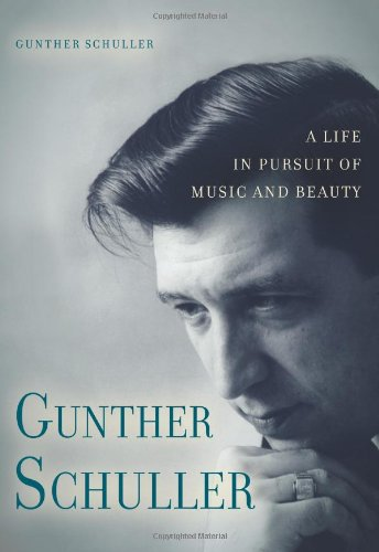 Gunther Schuller: A Life in Pursuit of Music and Beauty