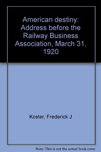 American destiny: Address before the Railway Business Association, March 31, - Destiny Address Usa