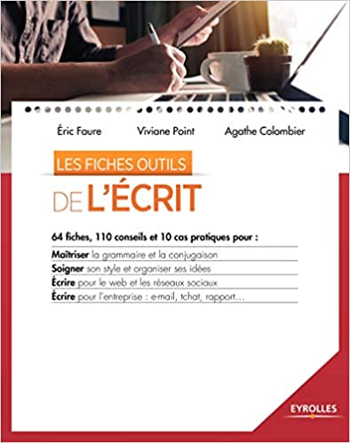 Soigner son style et .. tchat rapport... 110 conseils et 10 cas pratiques pour : maîtriser la grammaire et la conjugaison Les fiches outils de lécrit: 64 fiches pour lentreprise : e-mail