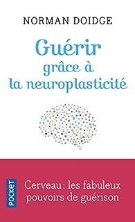 Guérir grâce à la neuroplasticité : découvertes remarquables à l'avant-garde de la recherche sur le cerveau, Doidge, Norman