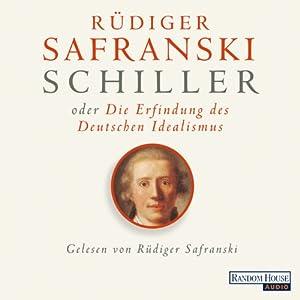 Schiller oder die Erfindung des Deutschen Idealismus Hörbuch