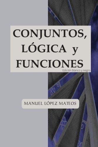 Conjuntos, lógica y funciones Edición blanco y negro  [López Mateos, Manuel] (Tapa Blanda)