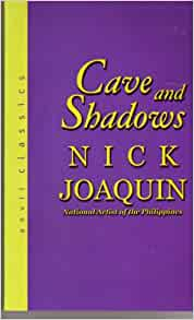 cave and shadows by nick joaquin Cave and shadows of nick joaquin showed the capabilities of human beings enable to achieve happiness the novel clashed different institutions of the.