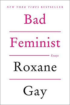 Bad Feminist: Essays by [Gay, Roxane]