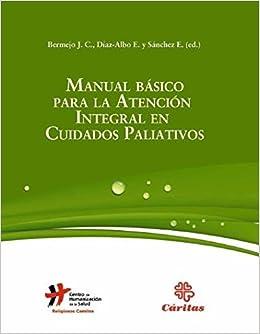 Manual Basico Para La Atencion Integral En Cuidados Paliativos por Bermejo José Carlos epub