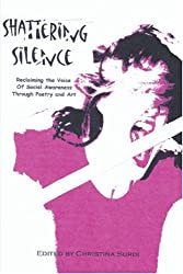 Shattering Silence: Reclaiming the Voice of Social Awareness through Poetry and Art by Christina Surdi (2006-05-02)