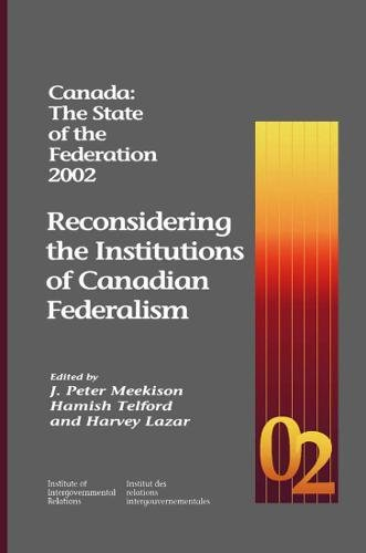 Read Online Canada: The State of the Federation 2002: Reconsidering the Institutions of Canadian Federalism (Queen's Policy Studies Series) pdf