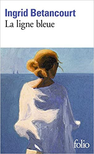 La ligne bleue - Ingrid Betancourt