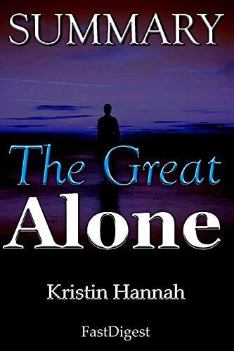 Summary | The Great Alone: Kristin Hannah - A Novel