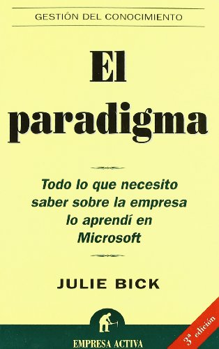 El Paradigma: All I Really Need to Know in Business I Learned at Microsoft (Spanish Edition)
