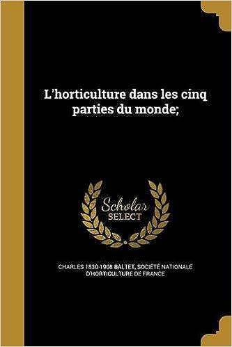 L'Horticulture Dans Les Cinq Parties Du Monde; (French Edition)