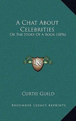 A Chat about Celebrities : Or the Story of a Book (1896)(Hardback) - 2010 Edition pdf