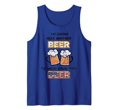 I'm Gonna Need Another Beer To Wash Down This Beer T-Shirt Tank Top