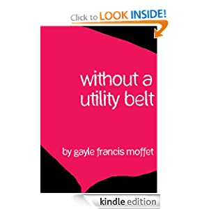 Without a Utility Belt Gayle Francis Moffet