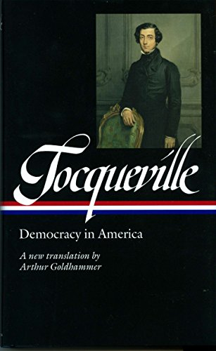 Alexis de Tocqueville: Democracy in America (LOA #147): A new translation by Arthur Goldhammer (Library of America)